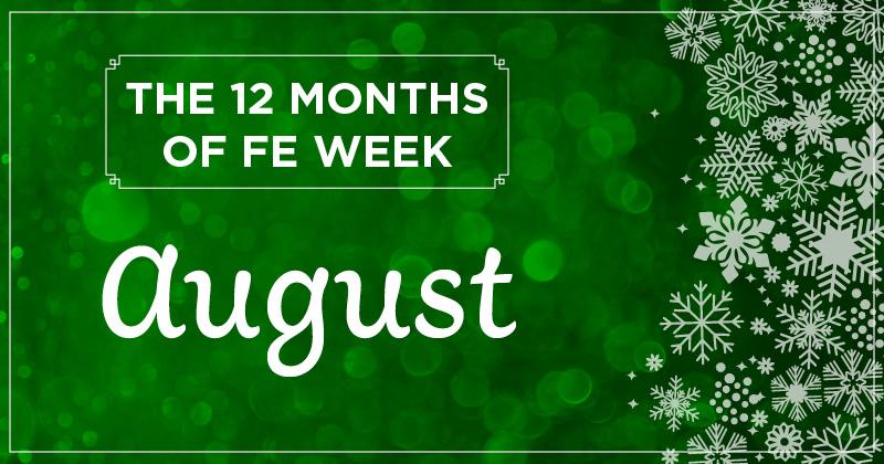 12 months of FE Week: August